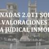JORNADAS 2011 SOBRE VALORACIONES Y PERICIA JUDICAL INMOBILIARIA